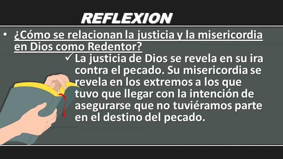 REFLEXION ¿Cómo se relacionan la justicia y la misericordia en Dios como Redentor