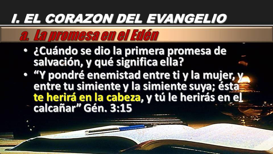 a. La promesa en el Edén I. EL CORAZON DEL EVANGELIO