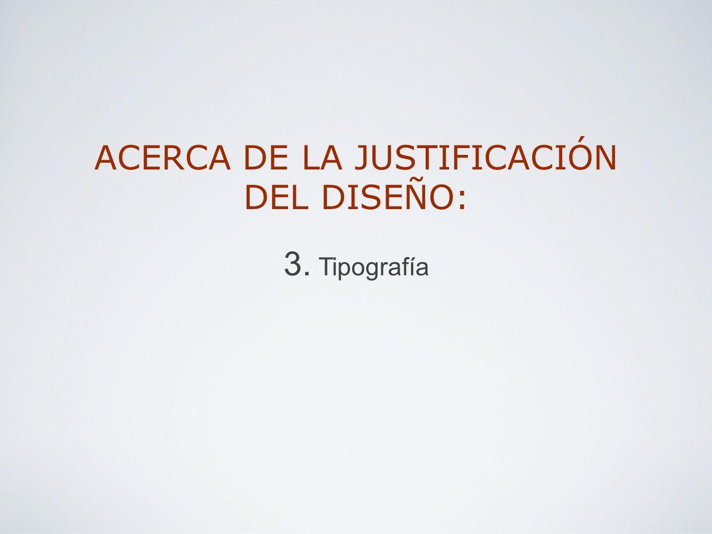 ACERCA DE LA JUSTIFICACIÓN DEL DISEÑO: