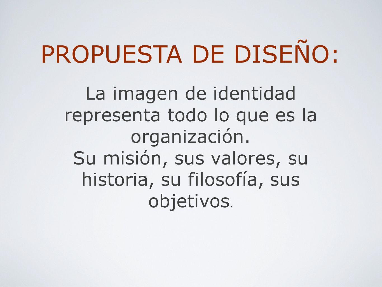 PROPUESTA DE DISEÑO: La imagen de identidad representa todo lo que es la organización.