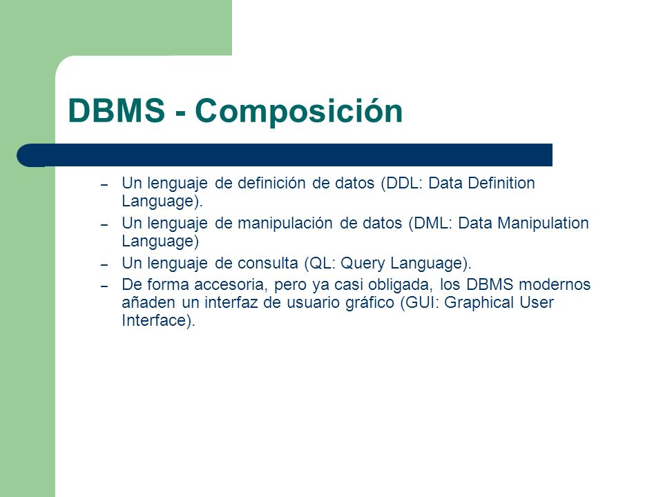 DBMS - Composición Un lenguaje de definición de datos (DDL: Data Definition Language).