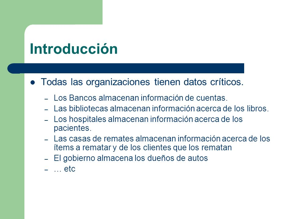 Introducción Todas las organizaciones tienen datos críticos.