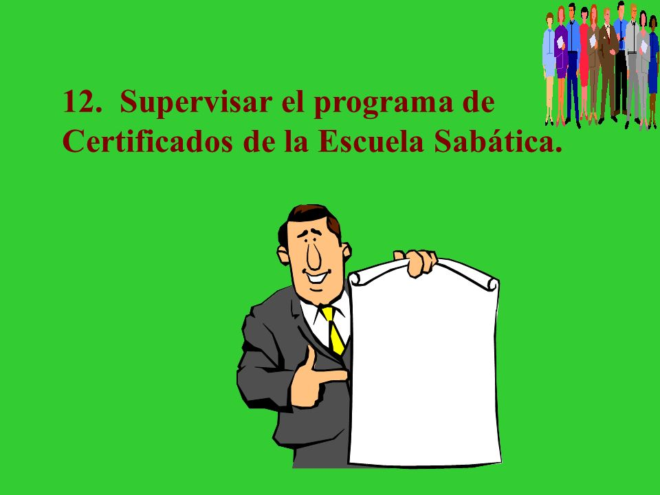 12. Supervisar el programa de Certificados de la Escuela Sabática.