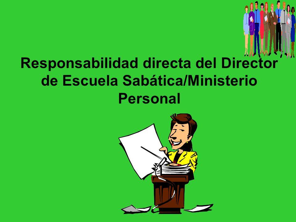 Responsabilidad directa del Director de Escuela Sabática/Ministerio Personal