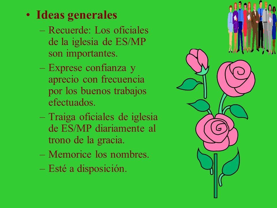Ideas generales Recuerde: Los oficiales de la iglesia de ES/MP son importantes.