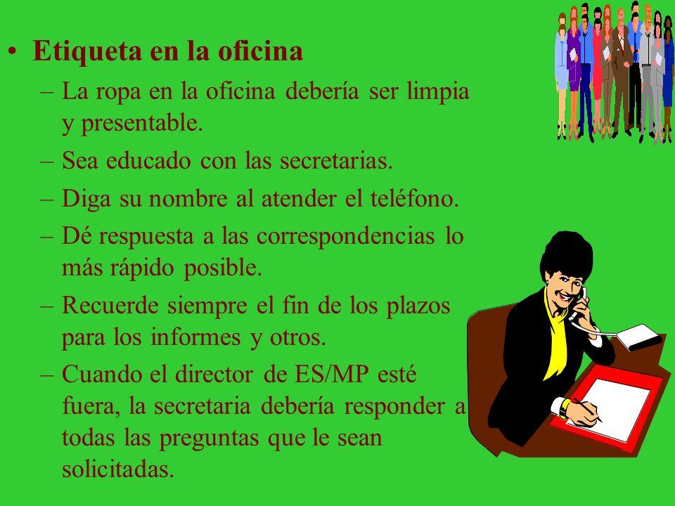 Etiqueta en la oficina La ropa en la oficina debería ser limpia y presentable. Sea educado con las secretarias.