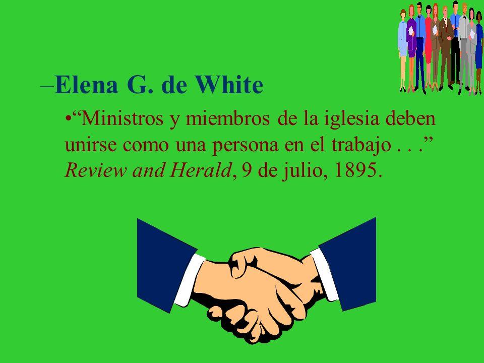 Elena G.de White Ministros y miembros de la iglesia deben unirse como una persona en el trabajo .