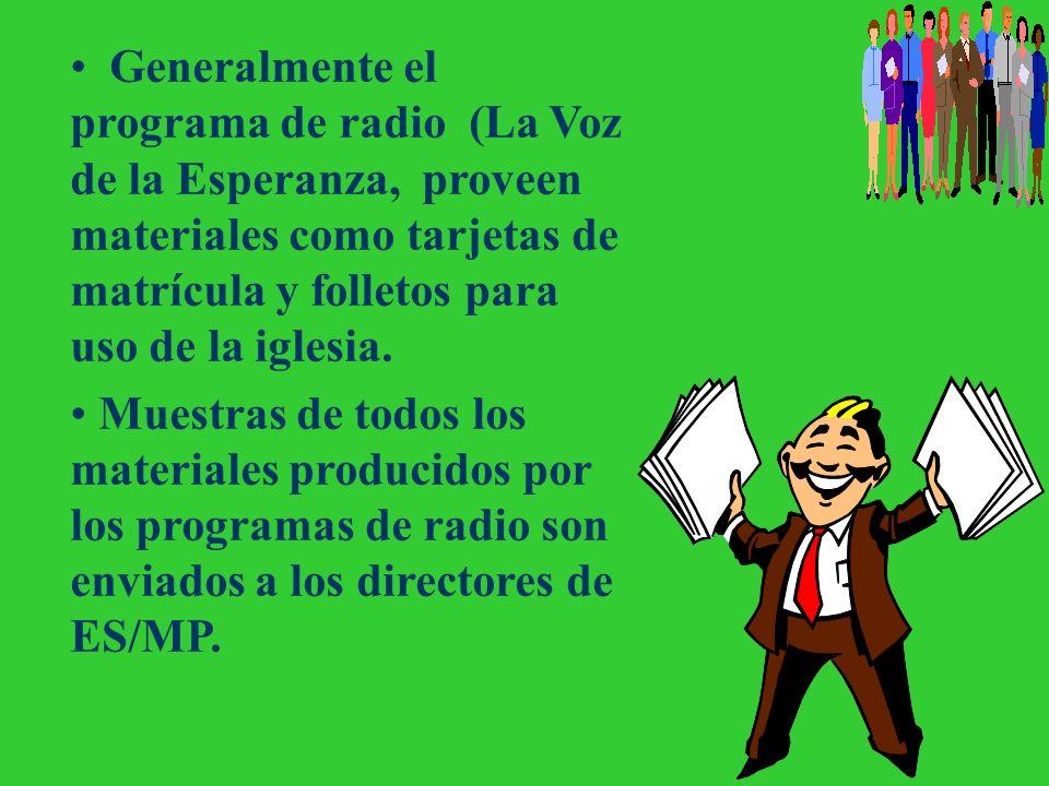 Generalmente el programa de radio (La Voz de la Esperanza, proveen materiales como tarjetas de matrícula y folletos para uso de la iglesia.