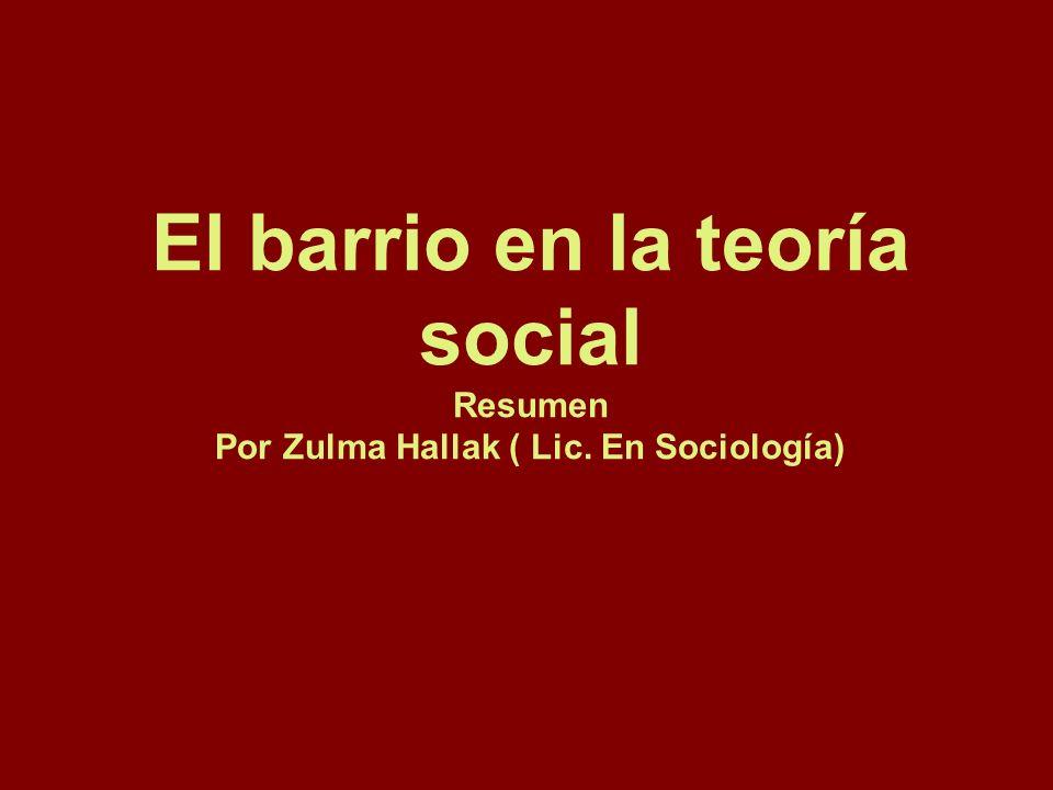 El barrio en la teoría social Resumen Por Zulma Hallak ( Lic