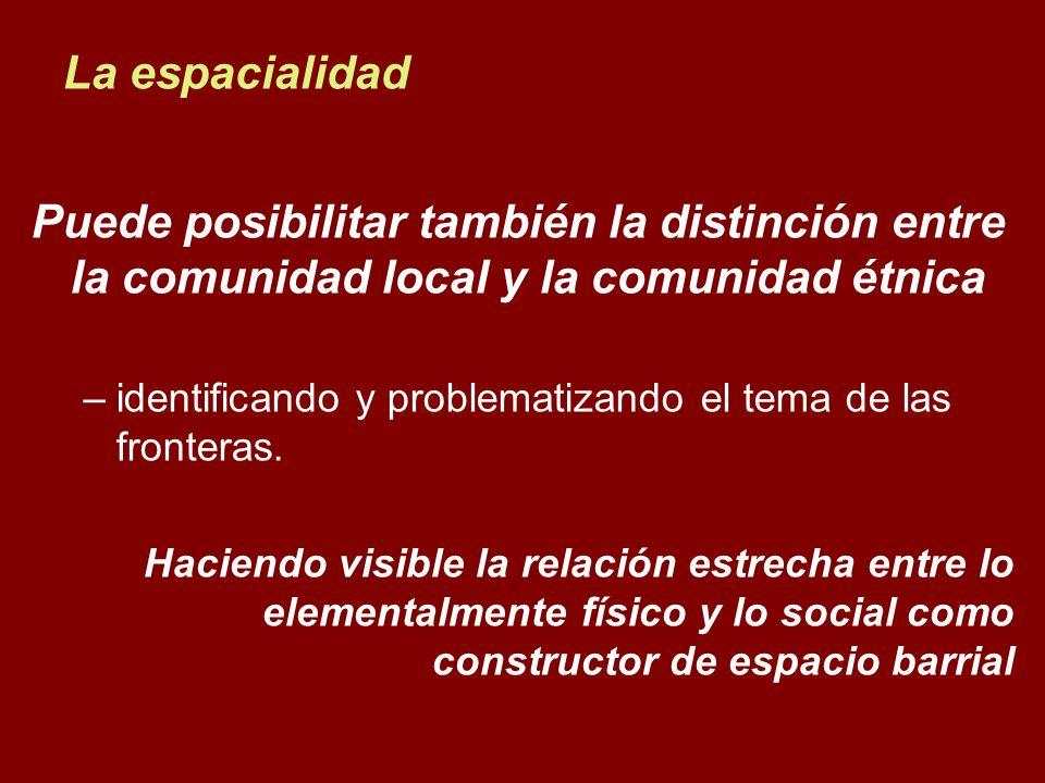 La espacialidad Puede posibilitar también la distinción entre la comunidad local y la comunidad étnica.