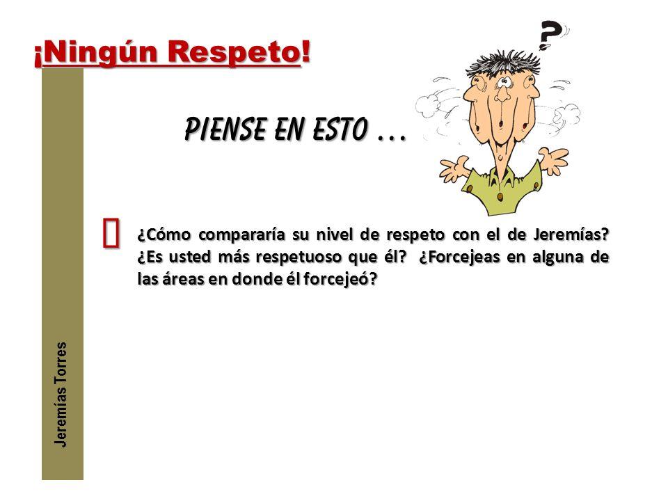 ´ PIENSE EN ESTO … ¡Ningún Respeto!