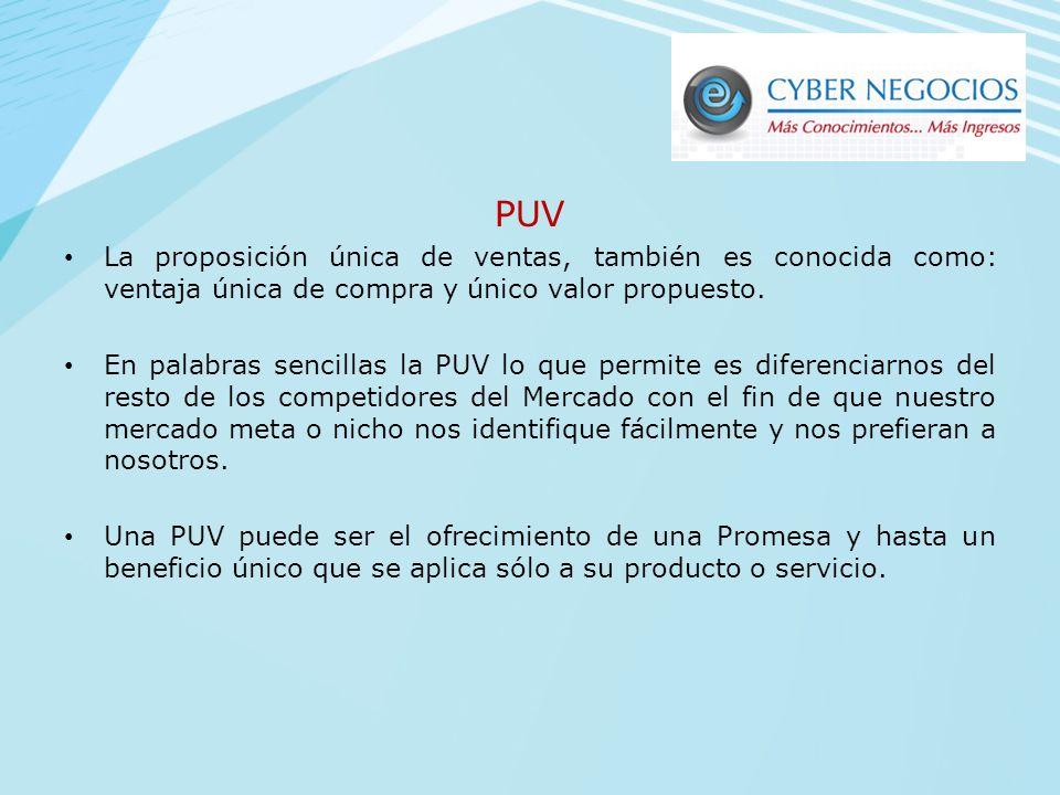PUV La proposición única de ventas, también es conocida como: ventaja única de compra y único valor propuesto.