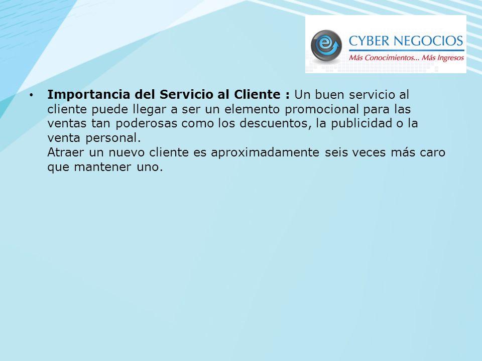 Importancia del Servicio al Cliente : Un buen servicio al cliente puede llegar a ser un elemento promocional para las ventas tan poderosas como los descuentos, la publicidad o la venta personal.