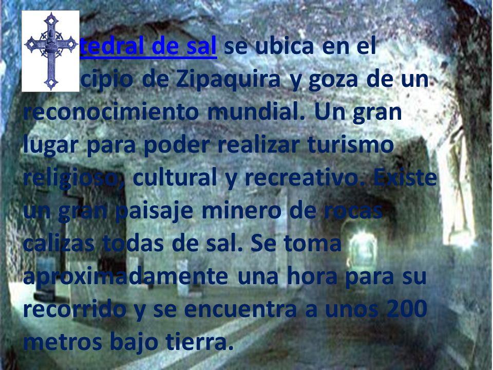 La catedral de sal se ubica en el municipio de Zipaquira y goza de un reconocimiento mundial.
