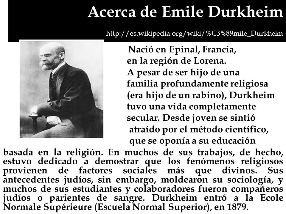 Acerca de Emile Durkheim http://es. wikipedia