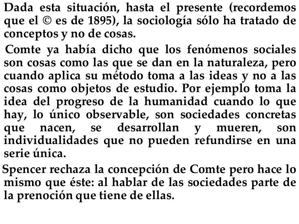 Dada esta situación, hasta el presente (recordemos que el © es de 1895), la sociología sólo ha tratado de conceptos y no de cosas.