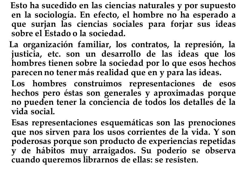 Esto ha sucedido en las ciencias naturales y por supuesto en la sociología. En efecto, el hombre no ha esperado a que surjan las ciencias sociales para forjar sus ideas sobre el Estado o la sociedad.
