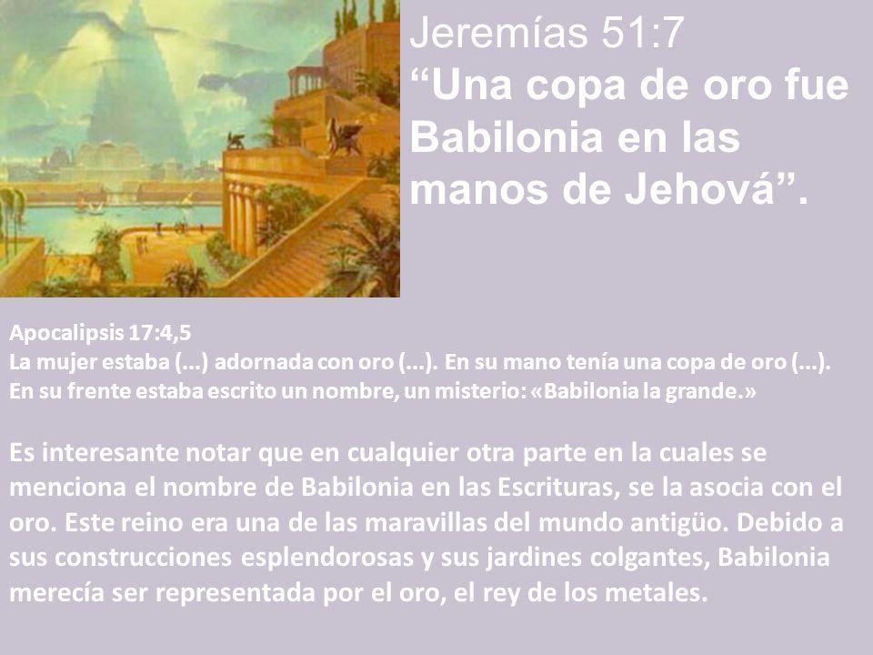 Jeremías 51:7 Una copa de oro fue Babilonia en las manos de Jehová .