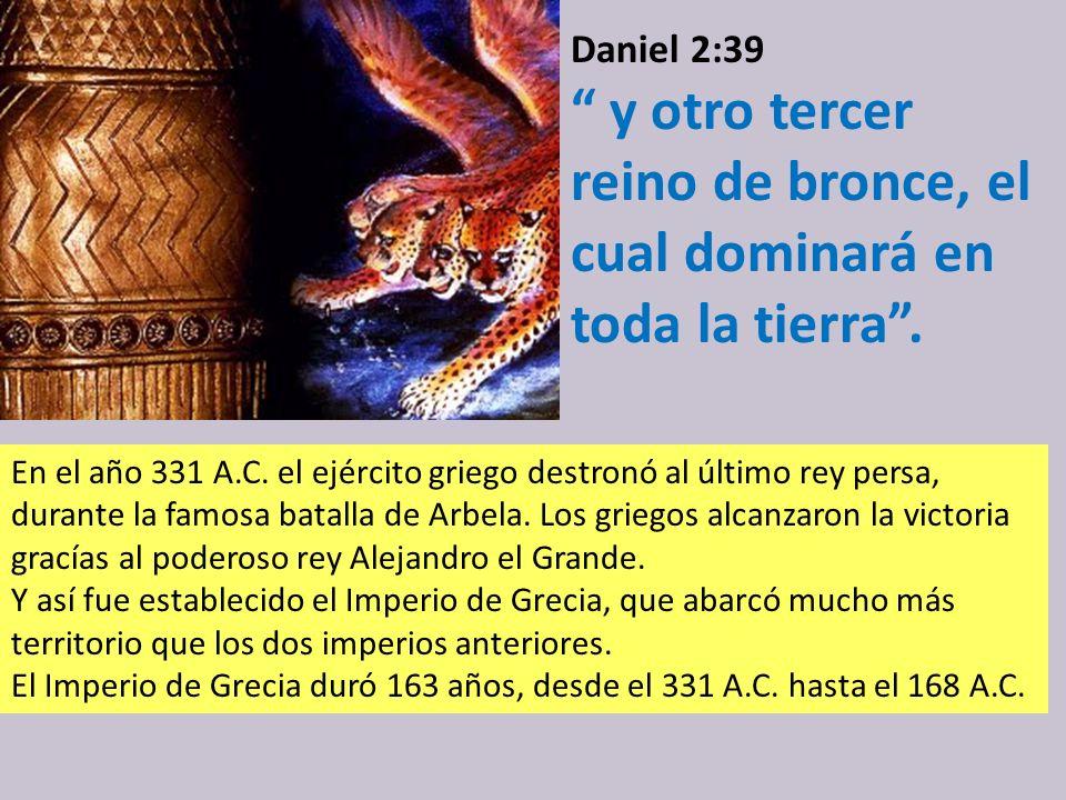 Daniel 2:39 y otro tercer reino de bronce, el cual dominará en toda la tierra .