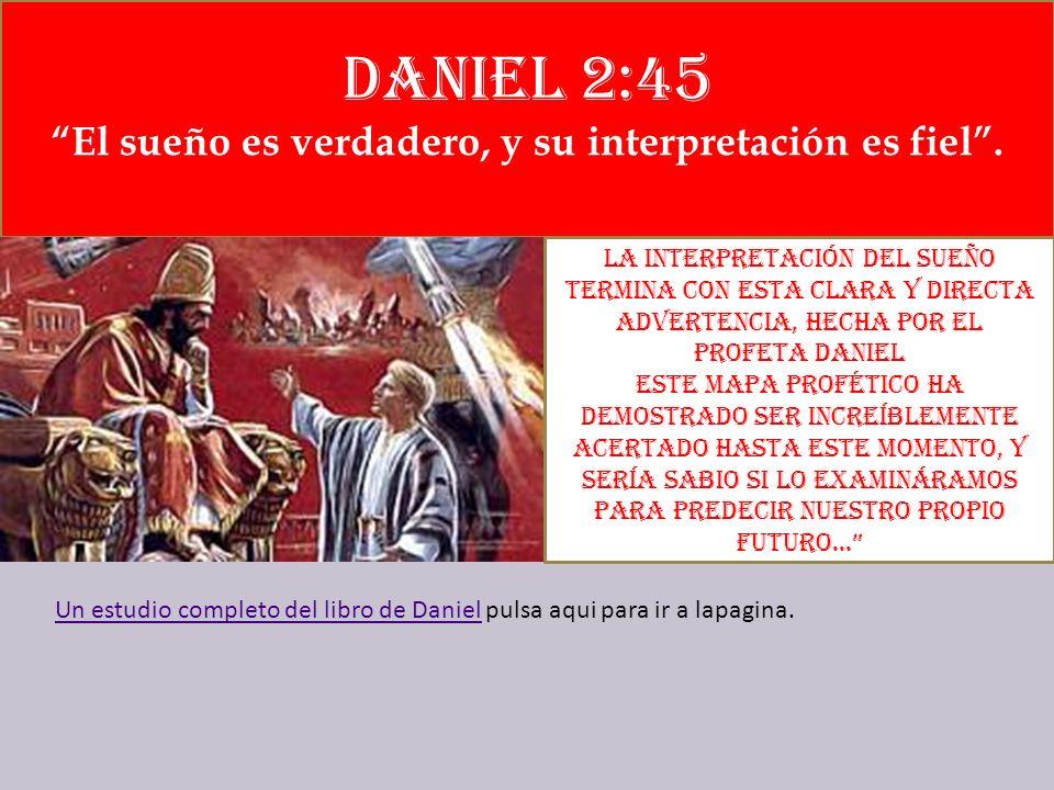 Daniel 2:45 El sueño es verdadero, y su interpretación es fiel .