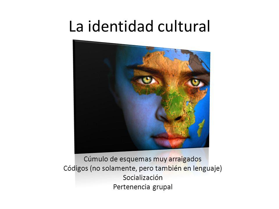 La identidad cultural Cúmulo de esquemas muy arraigados