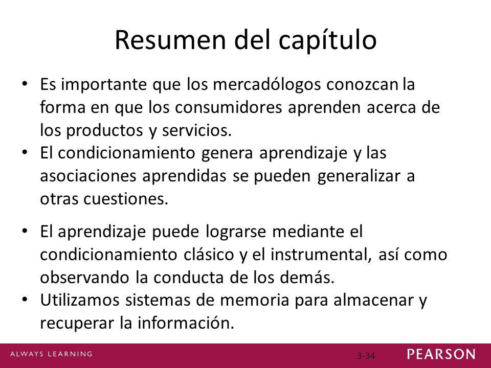 Resumen del capítulo Es importante que los mercadólogos conozcan la forma en que los consumidores aprenden acerca de los productos y servicios.