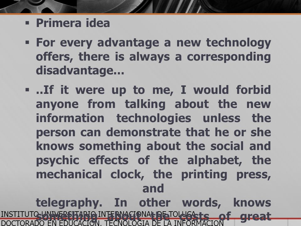 Primera idea For every advantage a new technology offers, there is always a corresponding disadvantage...
