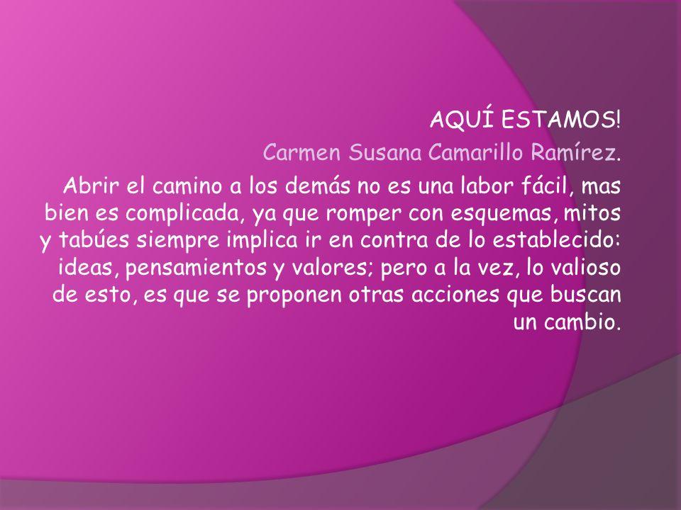 AQUÍ ESTAMOS!Carmen Susana Camarillo Ramírez.