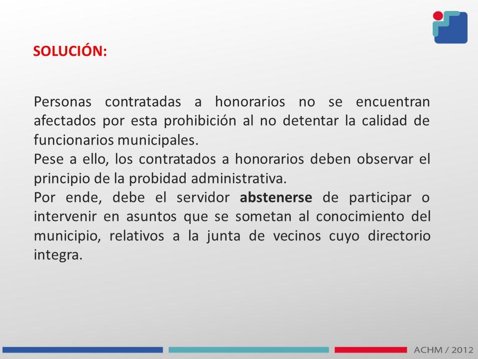 SOLUCIÓN: Personas contratadas a honorarios no se encuentran afectados por esta prohibición al no detentar la calidad de funcionarios municipales.
