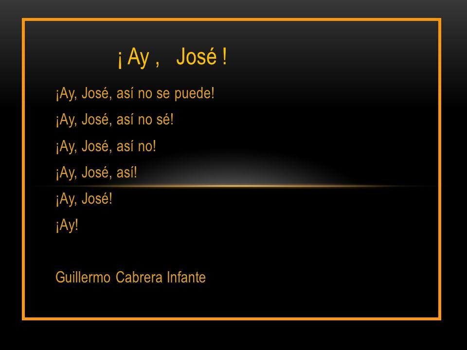 ¡ Ay , José ! ¡Ay, José, así no se puede! ¡Ay, José, así no sé!