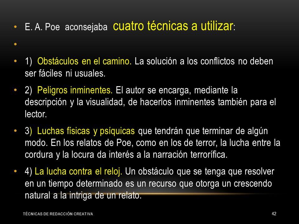 E. A. Poe aconsejaba cuatro técnicas a utilizar: