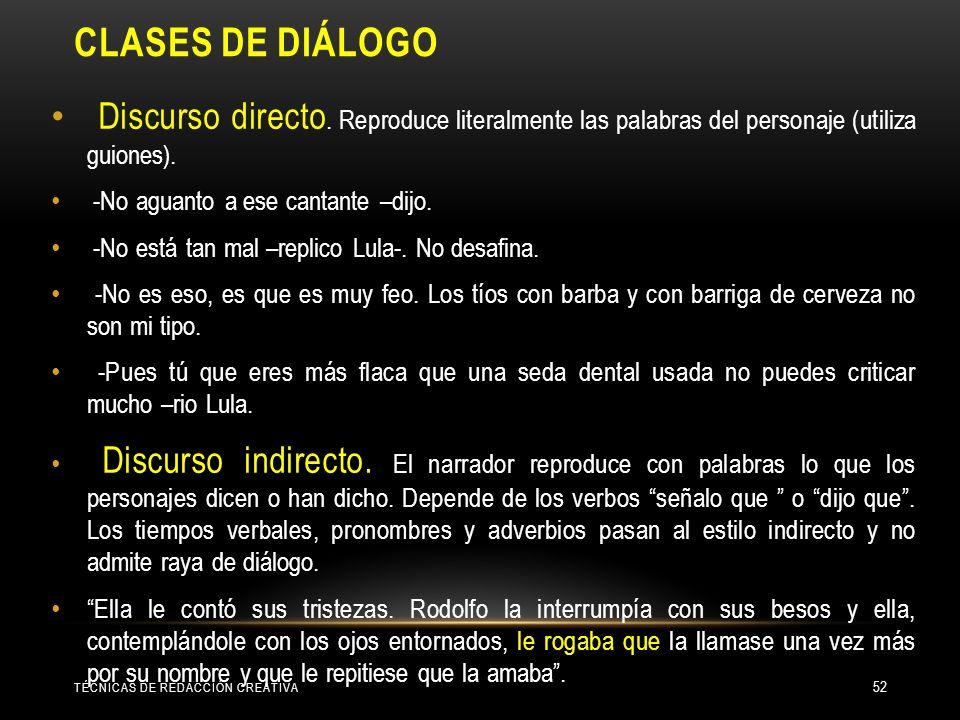 Clases de diálogo Discurso directo. Reproduce literalmente las palabras del personaje (utiliza guiones).