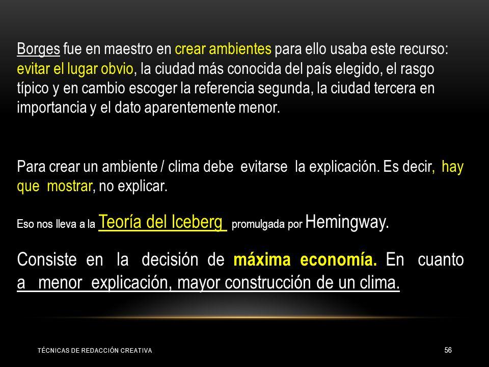 Borges fue en maestro en crear ambientes para ello usaba este recurso: evitar el lugar obvio, la ciudad más conocida del país elegido, el rasgo típico y en cambio escoger la referencia segunda, la ciudad tercera en importancia y el dato aparentemente menor.