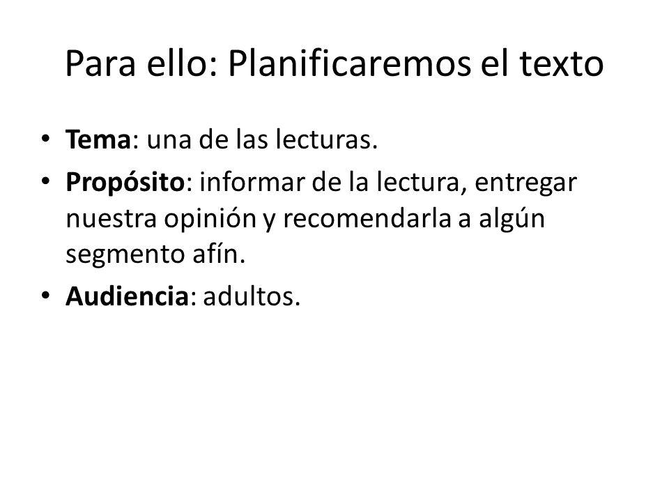 Para ello: Planificaremos el texto