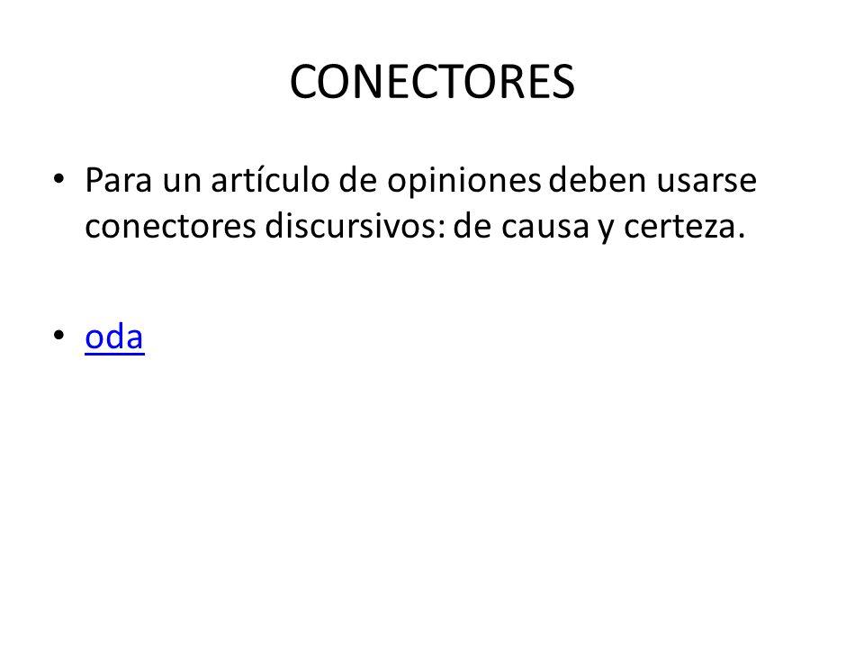 CONECTORESPara un artículo de opiniones deben usarse conectores discursivos: de causa y certeza.