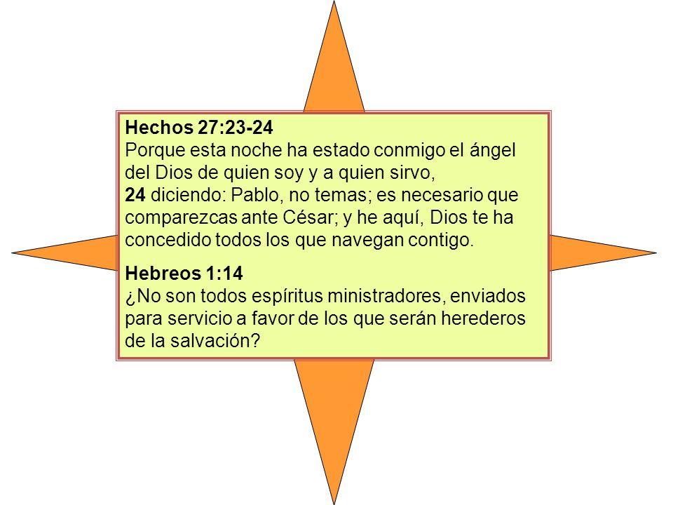 Hechos 27:23-24 Porque esta noche ha estado conmigo el ángel del Dios de quien soy y a quien sirvo,