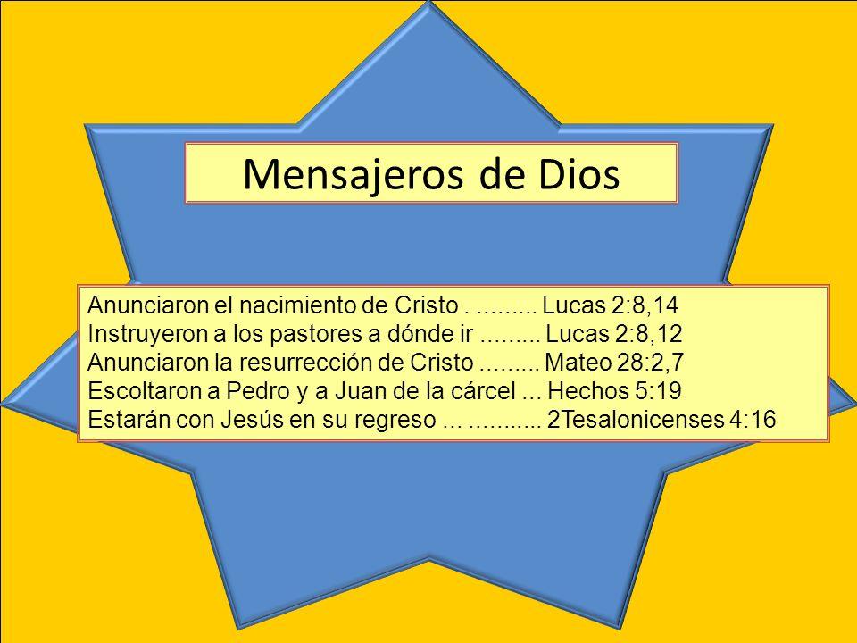 Mensajeros de DiosAnunciaron el nacimiento de Cristo . ......... Lucas 2:8,14. Instruyeron a los pastores a dónde ir ......... Lucas 2:8,12.