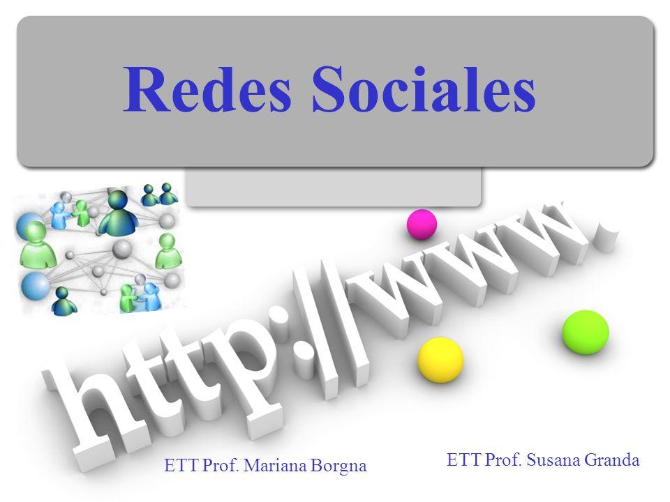 Redes Sociales ETT Prof. Susana Granda ETT Prof. Mariana Borgna