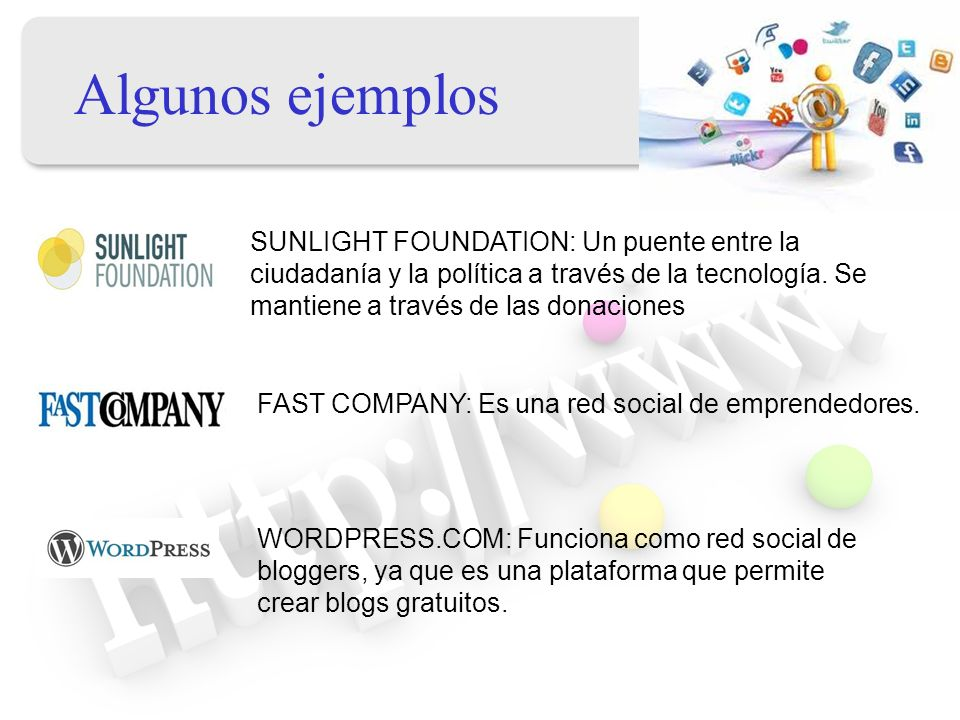 Algunos ejemplos SUNLIGHT FOUNDATION: Un puente entre la ciudadanía y la política a través de la tecnología. Se mantiene a través de las donaciones.