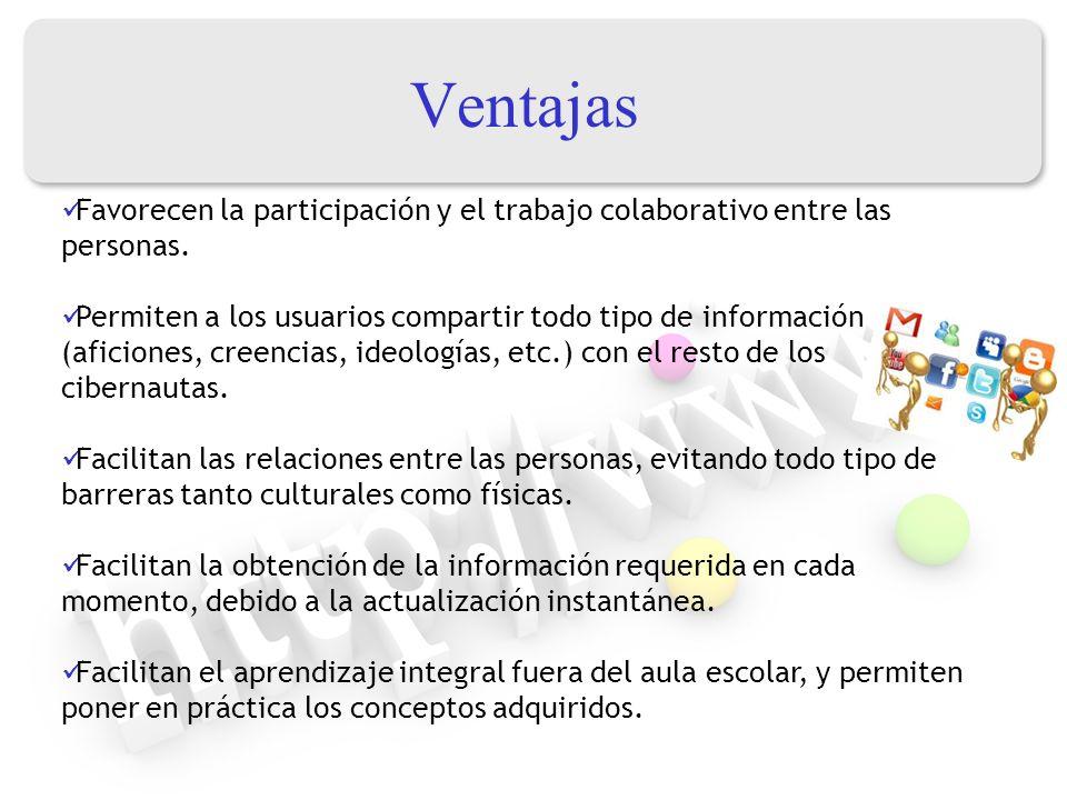 Ventajas Favorecen la participación y el trabajo colaborativo entre las personas.