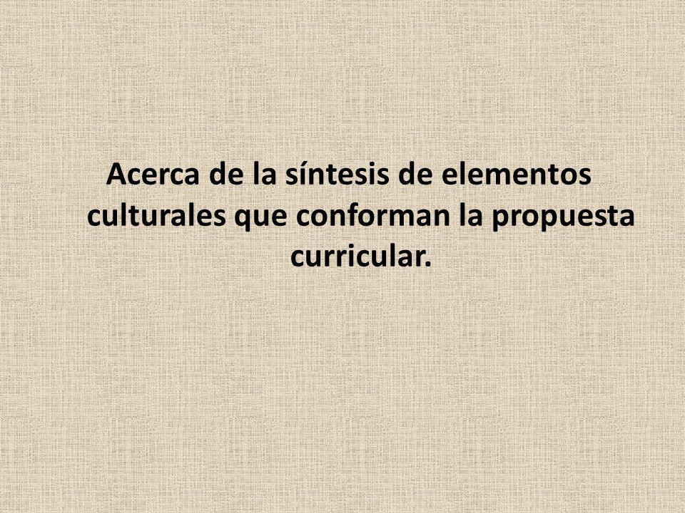 Acerca de la síntesis de elementos culturales que conforman la propuesta curricular.
