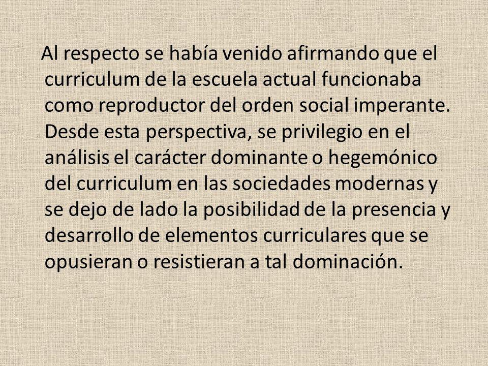 Al respecto se había venido afirmando que el curriculum de la escuela actual funcionaba como reproductor del orden social imperante.