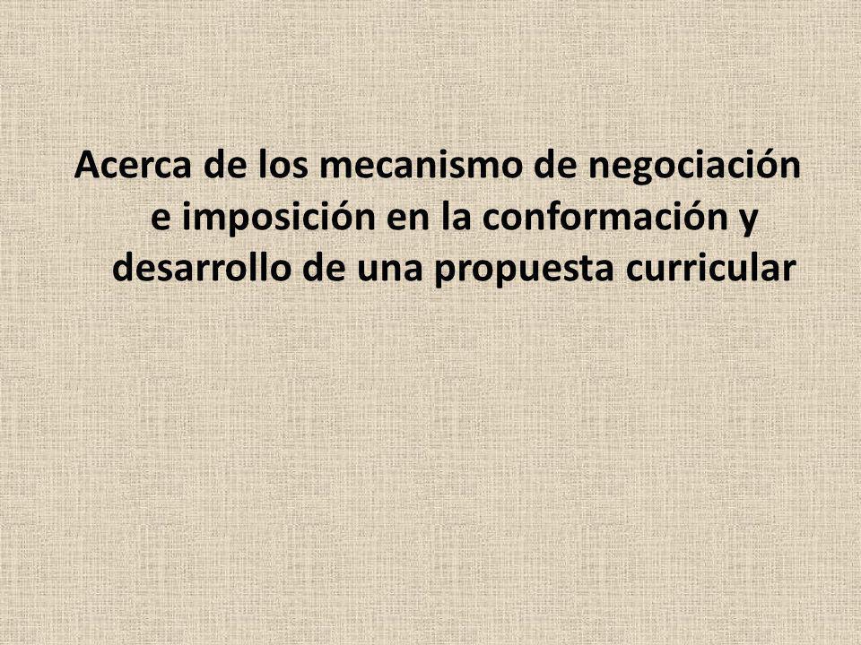 Acerca de los mecanismo de negociación e imposición en la conformación y desarrollo de una propuesta curricular