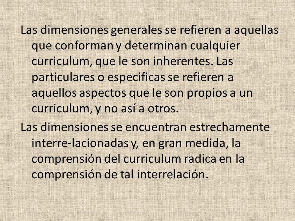 Las dimensiones generales se refieren a aquellas que conforman y determinan cualquier curriculum, que le son inherentes.
