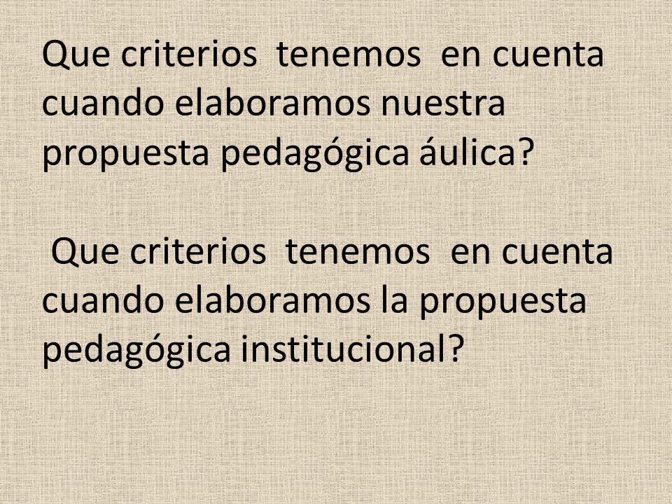 Que criterios tenemos en cuenta cuando elaboramos nuestra propuesta pedagógica áulica.