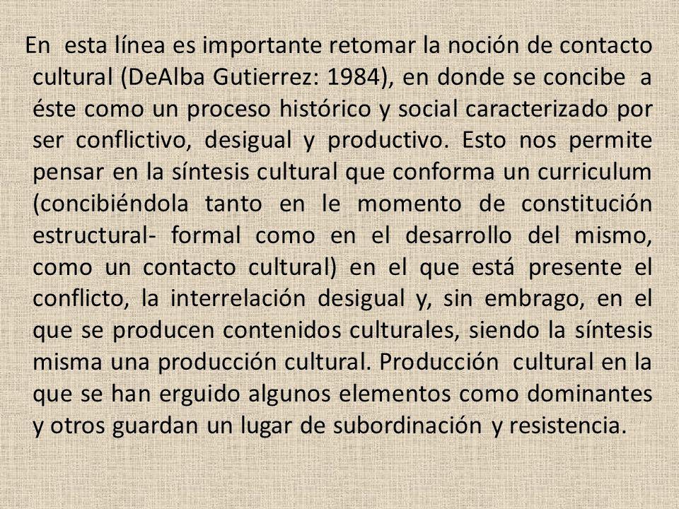 En esta línea es importante retomar la noción de contacto cultural (DeAlba Gutierrez: 1984), en donde se concibe a éste como un proceso histórico y social caracterizado por ser conflictivo, desigual y productivo.