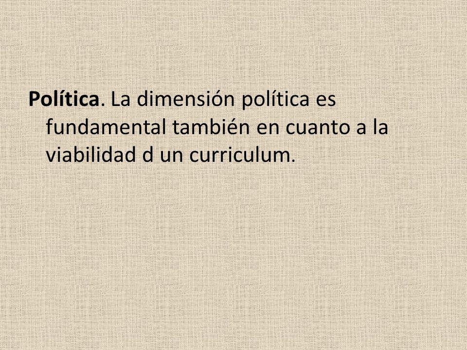 Política. La dimensión política es fundamental también en cuanto a la viabilidad d un curriculum.