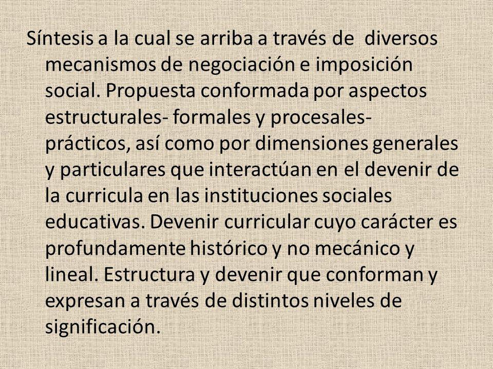 Síntesis a la cual se arriba a través de diversos mecanismos de negociación e imposición social.