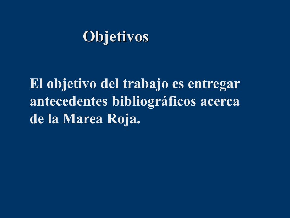 Objetivos El objetivo del trabajo es entregar antecedentes bibliográficos acerca de la Marea Roja.