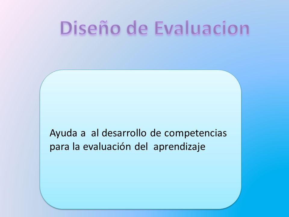Diseño de Evaluacion Ayuda a al desarrollo de competencias para la evaluación del aprendizaje